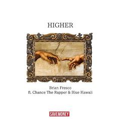 Brian Fresco - Higher Feat. Chance The Rapper & Blue Hawaii