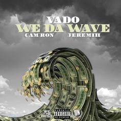 Vado - We Da Wave Feat. Jeremih & Cam'ron