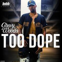 Chevy Woods - Too Dope