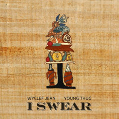 Wyclef Jean - I Swear Feat. Young Thug