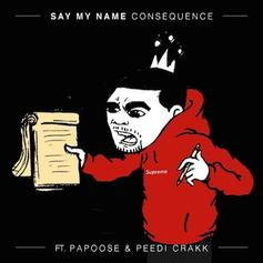 Consequence - Say My Name Feat. Papoose & Peedi Crakk