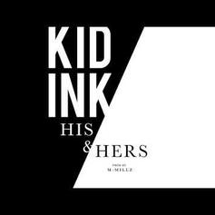 "Kid Ink Comes Through With His Latest Single ""His & Hers"""