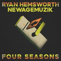 "Ryan Hemsworth Enlists NewAgeMuzik On ""Four Seasons"""