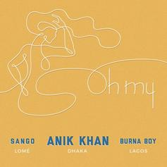 "Anik Khan Connects With Burna Boy & Sango For ""Oh My"""