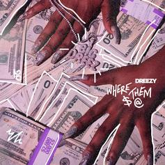 "Dreezy Talks Racks On New Track ""Where Dem $ @"""