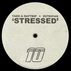 "Take A Daytrip & Octavian Want To Know Why You're So ""Stressed"""