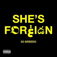 """03 Greedo Keeps The Music Coming With """"She's Foreign"""""""