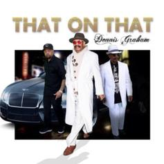 "Stream Dennis Graham's Newest Effort ""That On That"""