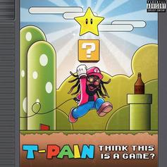 "T-Pain Proves Your Theories Wrong On ""Think It's A Game"""