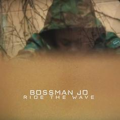 "Bossman JD Drops Off His Latest Track ""Ride The Wave"""