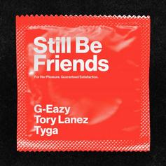 "G-Eazy, Tyga, & Tory Lanez Want To Know If You Can ""Still Be Friends"" After A Friends With Benefits Hookup"