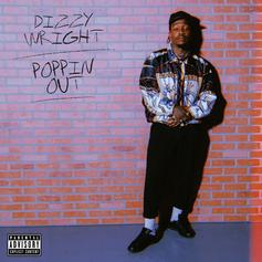"Dizzy Wright ""Poppin Out"" Goes Super Hard"