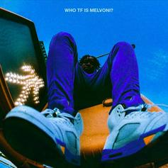 "Melvoni Drops Off Debut EP ""WHO TF IS MELVONI?"""