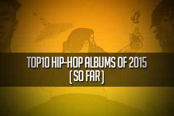 Top 10 Hip-Hop Albums Of 2015 (So Far)
