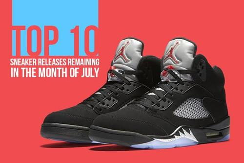 classic fit ad7b4 860ac Top 10 Sneaker Releases Remaining In The Month Of July